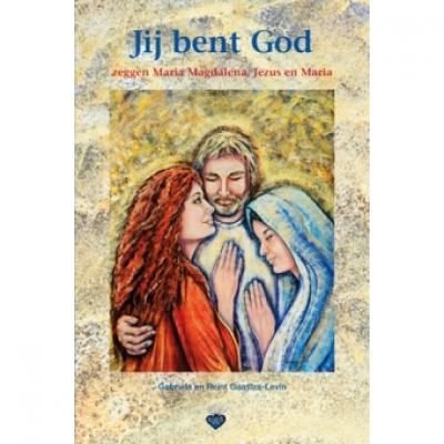 Jij bent God zeggen Maria Magdalena, Jezus en Maria